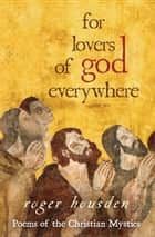 For Lovers Of God Everywhere ebook by Roger Housden