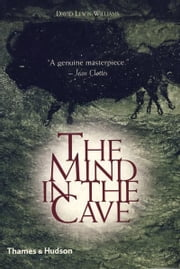 The Mind in the Cave: Consciousness and the Origins of Art ebook by David Lewis-Williams
