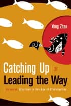 Catching Up or Leading the Way - American Education in the Age of Globalization ebook by Yong Zhao