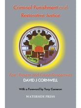 Criminal Punishment and Restorative Justice: Past, Present and Future Perspectives ebook by Cornwell, David J.