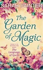 The Garden Of Magic ebook by Sarah Painter
