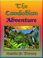The Cambodian Adventure eBook by Austin P. Torney