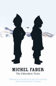The Fahrenheit Twins and Other Stories ebook by Michel Faber