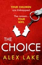The Choice ebook by Alex Lake