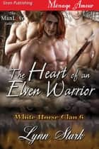The Heart of an Elven Warrior ebook by Lynn Stark