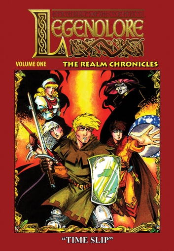 Legendlore - Volume One: The Realm Chronicles - Timeslip ebook by Ralph Griffith,Stuart Kerr,Guy Davis,Sandy Schreiber,Tim Dzon