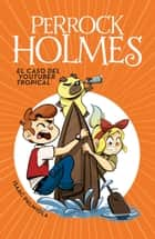 El caso del youtuber tropical (Serie Perrock Holmes 6) ebook by Isaac Palmiola