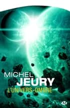 L'Univers-ombre ebook by Michel Jeury