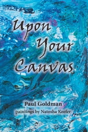 Upon Your Canvas ebook by Paul Goldman