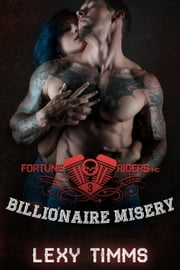 Billionaire Misery - Fortune Riders MC Series, #3 ebook by Lexy Timms