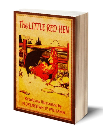 The Little Red Hen (Illustrated) ebook by Florence White Williams