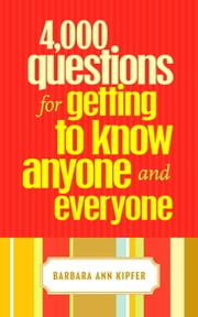 4,000 Questions for Getting to Know Anyone and Everyone ebook by Barbara Ann Kipfer