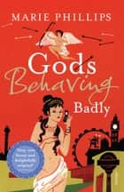Gods Behaving Badly ebook by Marie Phillips