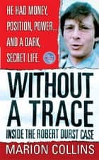 Without a Trace - Inside the Robert Durst Case ebook by Marion Collins