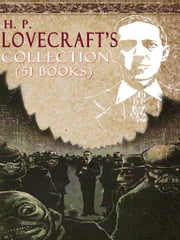 H. P. Lovecraft's Stories Collection (51 Books) ebook by H. P. Lovecraft