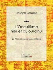 L'Occultisme hier et aujourd'hui - Le Merveilleux prescientifique ebook by Kobo.Web.Store.Products.Fields.ContributorFieldViewModel