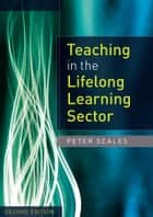 Teaching In The Lifelong Learning Sector ebook by Peter Scales, Liam O'Siorain