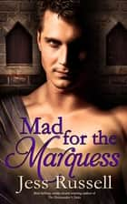 Mad for the Marquess ebook by Jess Russell