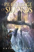 A Pilgrimage of Swords ebook by Anthony Ryan