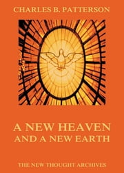 A New Heaven And A New Earth ebook by Charles Brodie Patterson