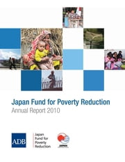 Japan Fund for Poverty Reduction - Annual Report 2010 ebook by Asian Development Bank