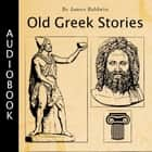 Old Greek Stories audiobook by James Baldwin