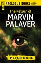 The Return of Marvin Palaver ebook by Peter Rabe