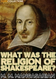 What was the Religion of Shakespeare? ebook by M. M. Mangasarian