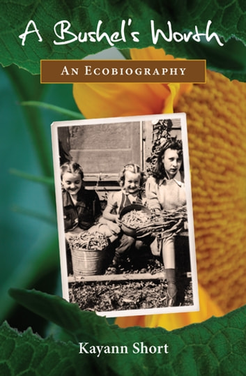 A Bushel's Worth - An Ecobiography ebook by Kayann Short