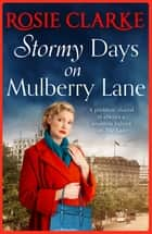 Stormy Days On Mulberry Lane - The brand new instalment in the bestselling Mulberry Lane series for 2021 ebook by Rosie Clarke