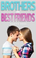 Brothers & Best Friends ebook by Ashley Rose