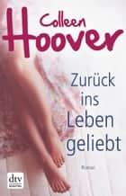 Zurück ins Leben geliebt - Roman 電子書 by Colleen Hoover, Katarina Ganslandt