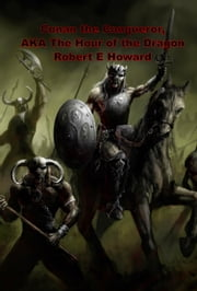 Conan the Conqueror, AKA The Hour of the Dragon ebook by Robert E howard
