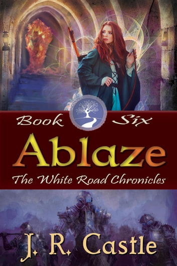 Ablaze - The White Road Chronicles, #6 ebook by J. R. Castle