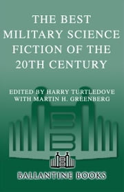 The Best Military Science Fiction of the 20th Century ebook by Harry Turtledove,Martin H. Greenberg,George R. R. Martin,Philip K. Dick,Anne McCaffrey