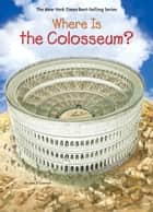 Where Is the Colosseum? ebook by Jim O'Connor, John O'Brien, Who HQ