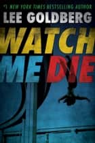 Watch Me Die ebook by Lee Goldberg