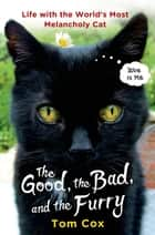 The Good, the Bad, and the Furry ebook by Tom Cox