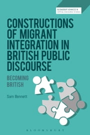 Constructions of Migrant Integration in British Public Discourse - Becoming British ebook by Sam Bennett