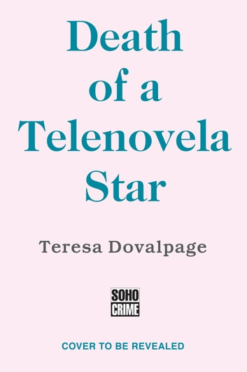 Death of a Telenovela Star eBook by Teresa Dovalpage