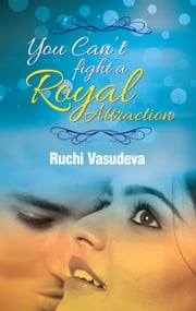 You Can't Fight a Royal Attraction ebook by Ruchi Vasudeva