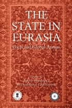 The State in Eurasia: Performance in Local and Global Arenas - Performance in Local and Global Arenas ebook by Ms Anita Sengupta, Ms Suchandana Chatterjee
