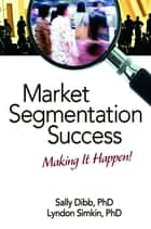 Market Segmentation Success ebook by Sally Dibb,Lyndon Simkin