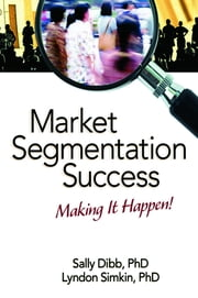 Market Segmentation Success - Making It Happen! ebook by Sally Dibb,Lyndon Simkin
