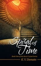 A Spiral of Time - Book One of the Born Crystal Series ebook by