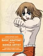 Basic Anatomy for the Manga Artist ebook by Christopher Hart