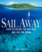 Sail Away: How to Escape the Rat Race & Live The Dream ebook by Nicola Rodriguez