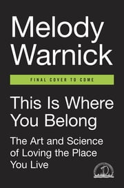 This Is Where You Belong - The Art and Science of Loving the Place You Live ebook by Melody Warnick