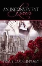 An Inconvenient Lover ebook by Tracy Cooper-Posey