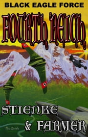 Black Eagle Force - Fourth Reich ebook by Ken Farmer,Buck Stienke